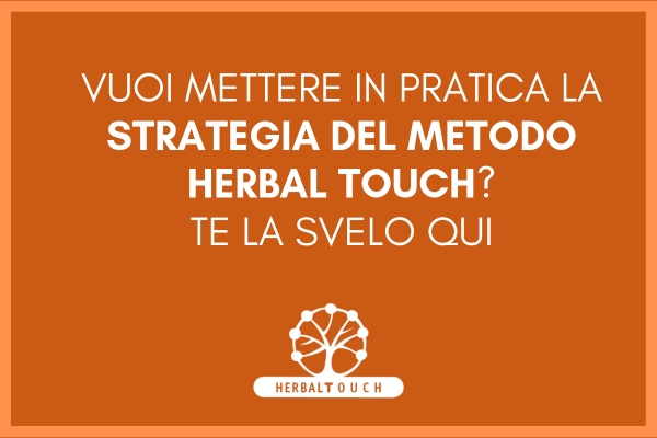 LA STRATEGIA DEL METODO HERBAL TOUCH  DA METTERE SUBITO IN PRATICA!